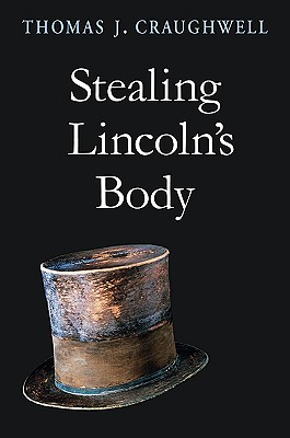 Stealing Lincoln's Body By Craughwell, Thomas J.