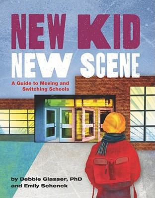 New Kid, New Scene By Glasser, Debbie, Ph.D./ Schenck, Emily